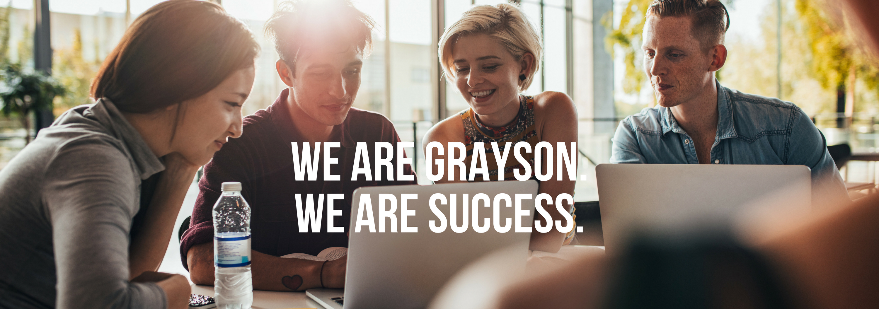 We are Grayson. We are Success